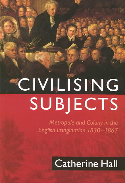 Civilising Subjects By Hall, Catherine